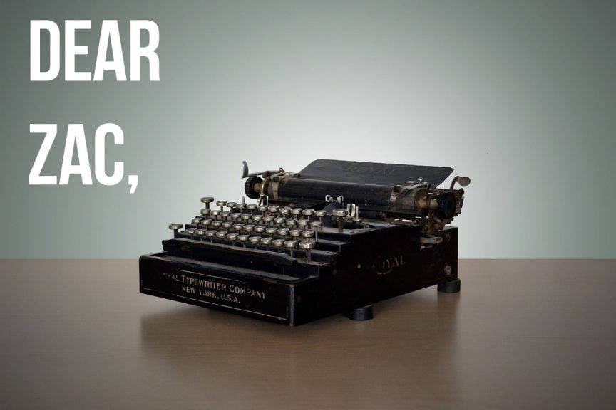"""A typewriter with the words """"Dear Zac"""" hovering beside it"""