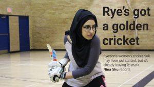 Ryerson now has a women's cricket team. PHOTO: NINA SHU