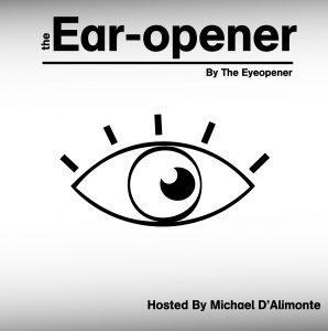 """The Eyeopener's eye logo with the words: """"The Ear-opener. Hosted by Michael D'Alimonte."""""""