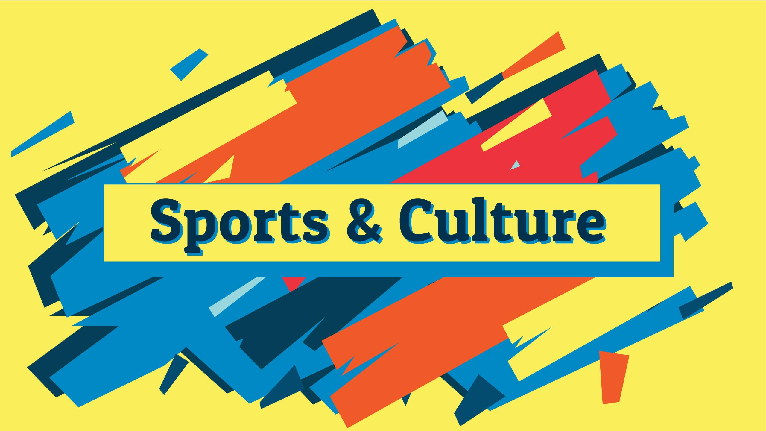The image says Sports & Culture with red, yellow, orange and blue paint strokes behind it.