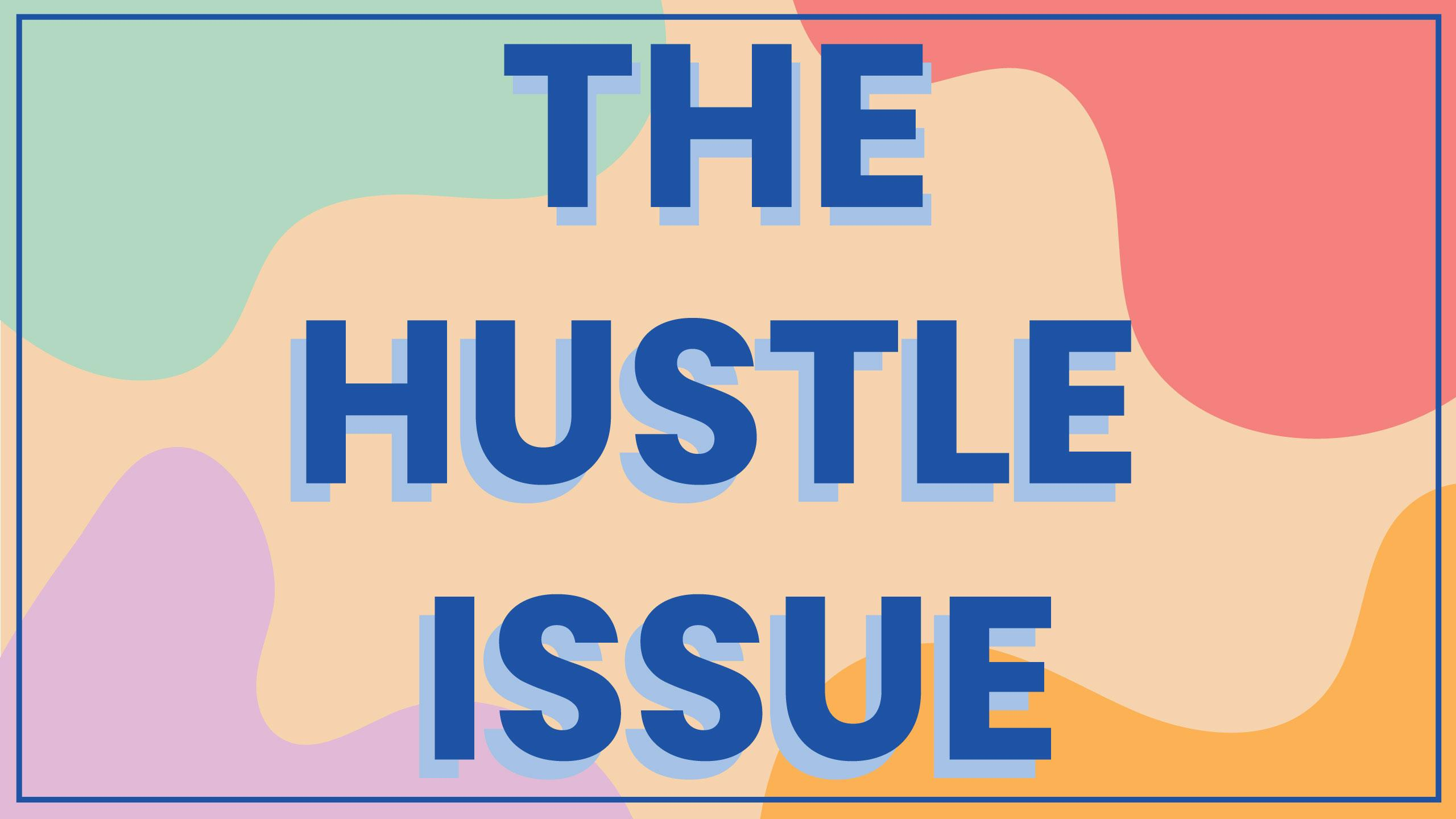 THE HUSTLE ISSUE