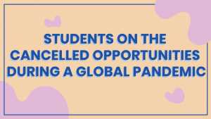 STUDENTS ON THE CANCELLED OPPORTUNITIES DURING A GLOBAL PANDEMIC