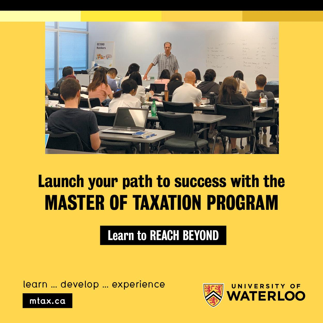 "Advert for the University of Waterloo's Master of Taxation program. Text below an image of students in a classroom reads: ""Launch your path to success with the Master of Taxation program. Learn to reach beyond. Learn...develop...experience."""