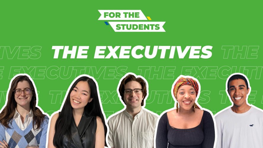 """Five students pictured from the torso up with a white outline around their bodies on a green background. White text above their bodies reads """"The Executives"""" in all capital letters. Above that in white boxes with green text reads """"For The Students"""" in all caps."""