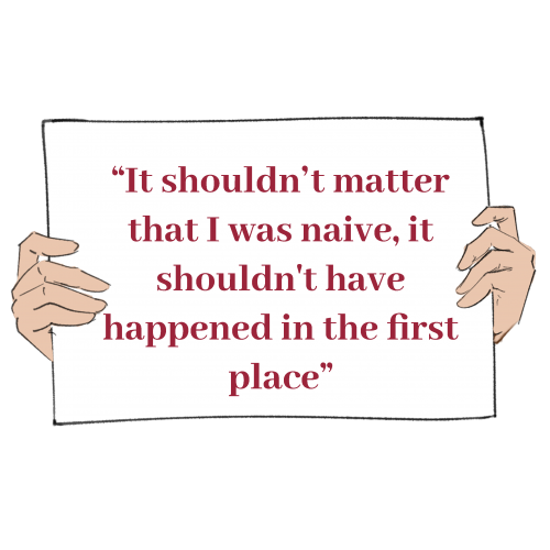 """Hands holding a sign that says a quote from the story. The quote says """"It shouldn't matter that I was naive, it shouldn't have happened in the first place."""""""