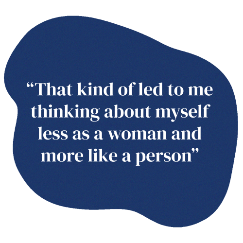 """This is a blue shape. There is text that says """"That kind of led to me thinking about myself less as a woman and more like a person"""""""